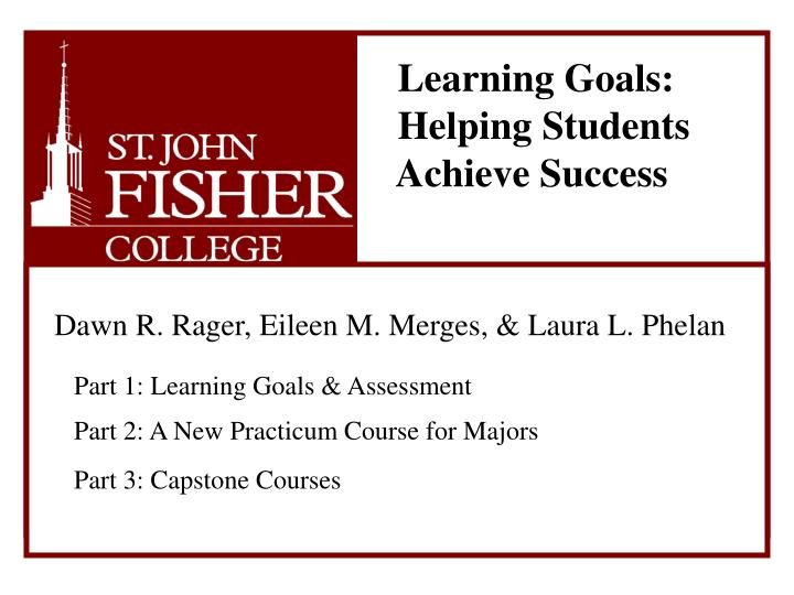 Learning Goals:    Helping Students    Achieve Success