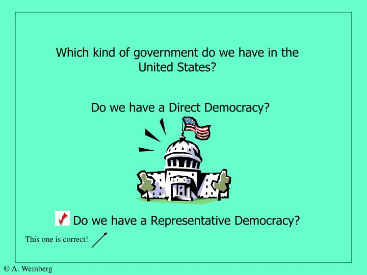 Which kind of government do we have in the United States?