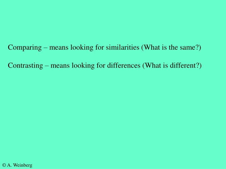 Comparing – means looking for similarities (What is the same?)