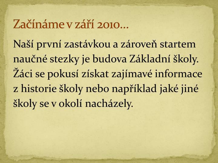 Začínáme v září 2010…