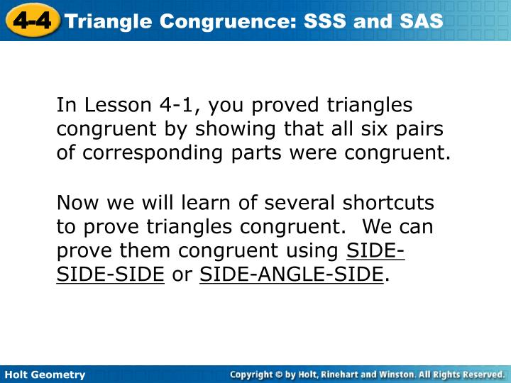 In Lesson 4-1, you proved triangles congruent by showing that all six pairs of corresponding parts w...