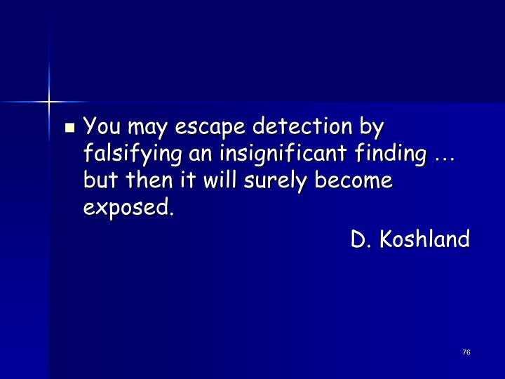 You may escape detection by falsifying an insignificant finding