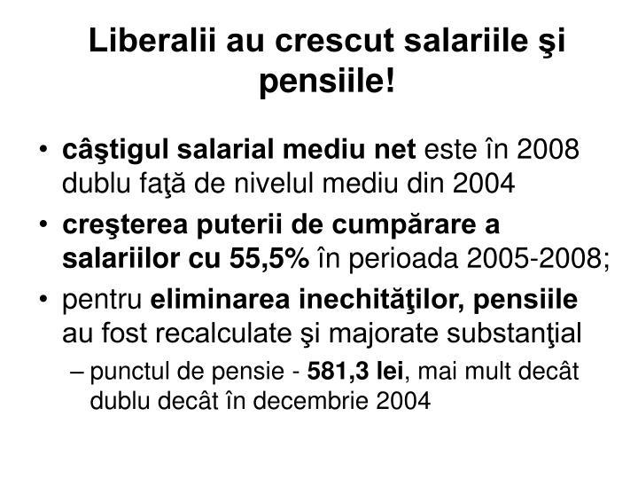 Liberalii au crescut salariile şi pensiile!
