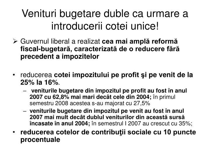 Venituri bugetare duble ca urmare a introducerii cotei unice!