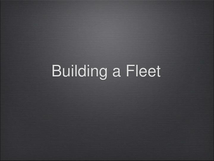 Building a Fleet