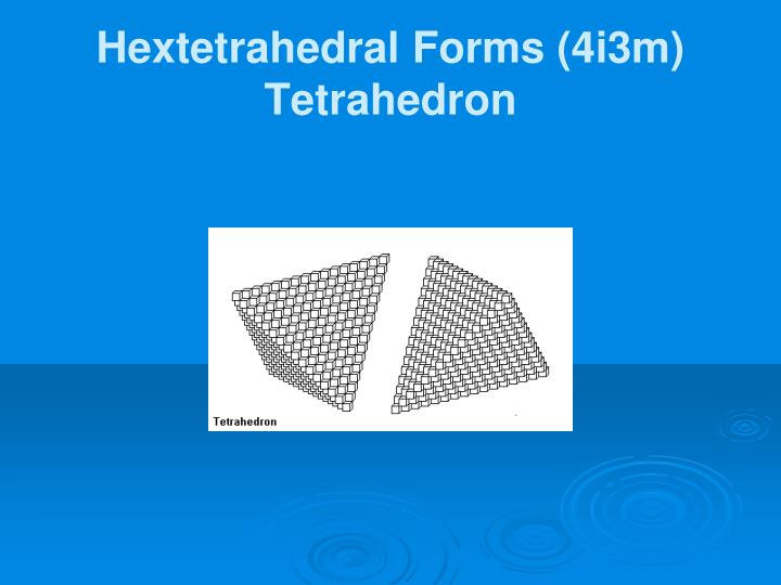 Hextetrahedral Forms (4i3m)