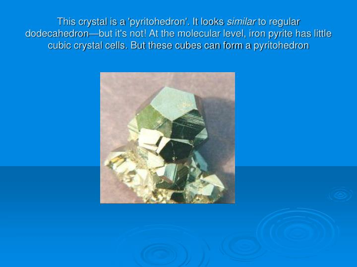 This crystal is a '