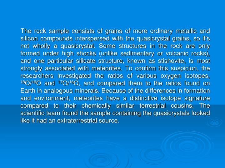 The rock sample consists of grains of more ordinary metallic and silicon compounds interspersed with the