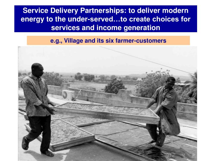Service Delivery Partnerships: to deliver modern energy to the under-served…to create choices for services and income generation