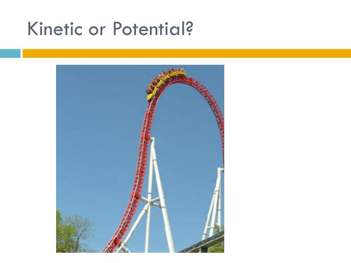 Kinetic or Potential?