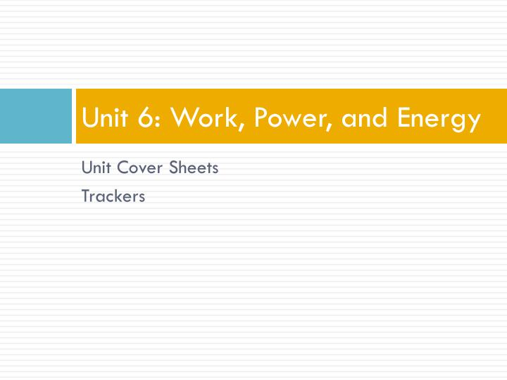Unit 6: Work, Power, and Energy
