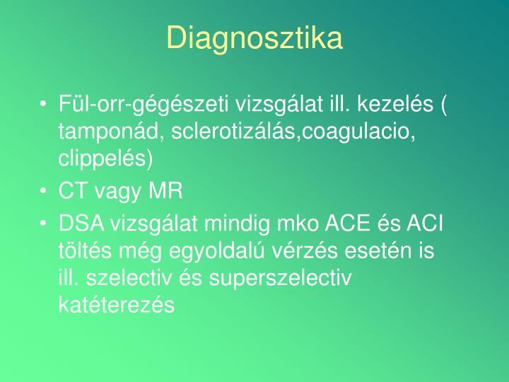 Fül-orr-gégészeti vizsgálat ill. kezelés ( tamponád, sclerotizálás,coagulacio, clippelés)