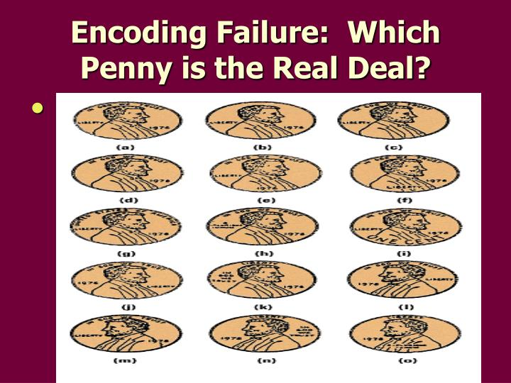 Encoding Failure:  Which Penny is the Real Deal?