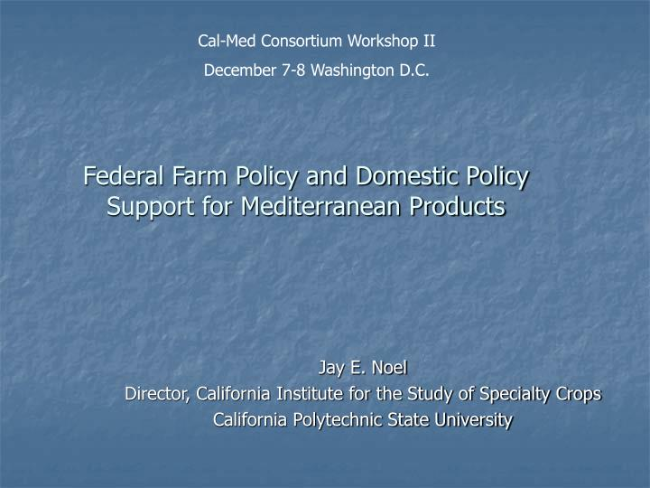 Federal farm policy and domestic policy support for mediterranean products