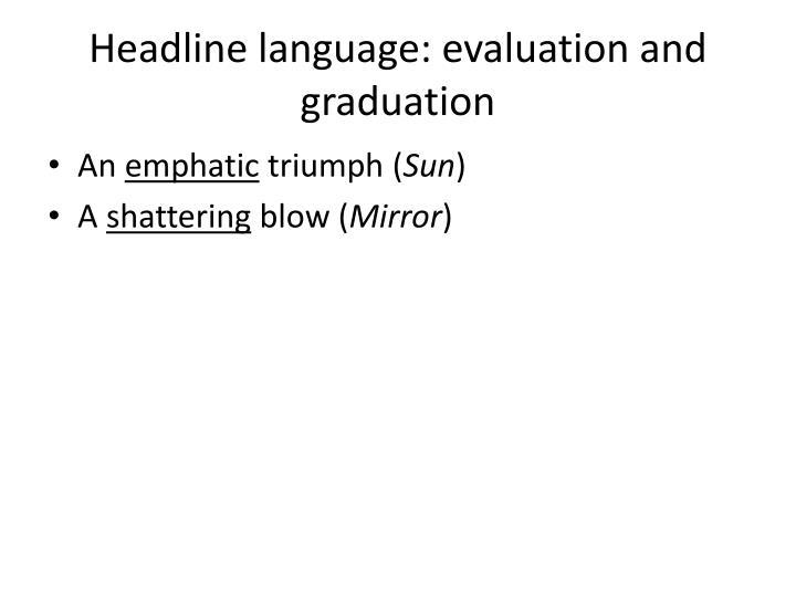 Headline language: evaluation and graduation