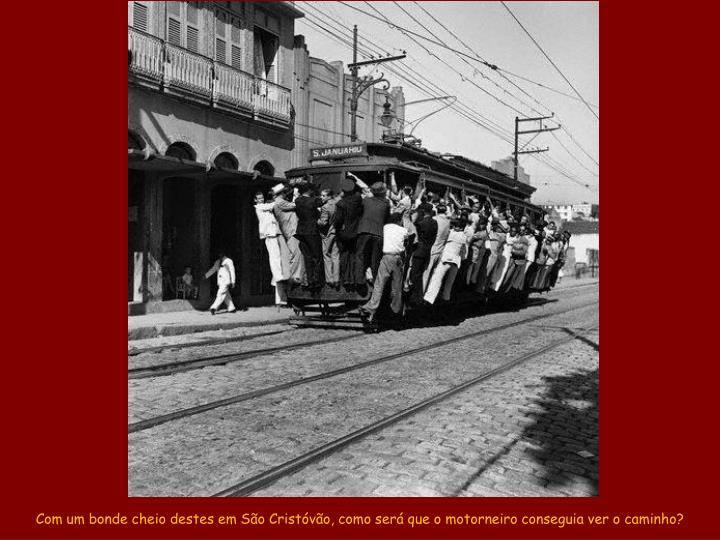 Com um bonde cheio destes em São Cristóvão, como será que o motorneiro conseguia ver o caminho?