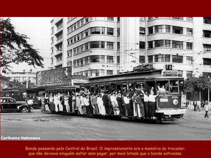Bonde passando pela Central do Brasil. O impressionante era a memória do trocador,