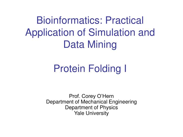 Bioinformatics practical application of simulation and data mining protein folding i