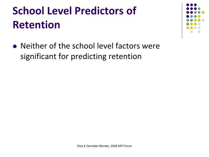 School Level Predictors of Retention