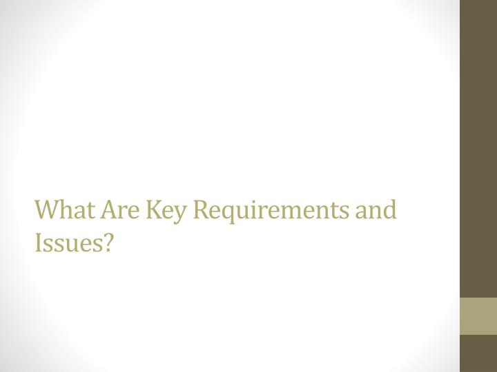 What Are Key Requirements and Issues?