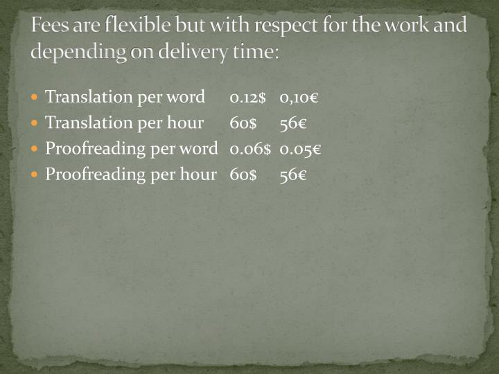 Fees are flexible but with respect for the work and depending on delivery time