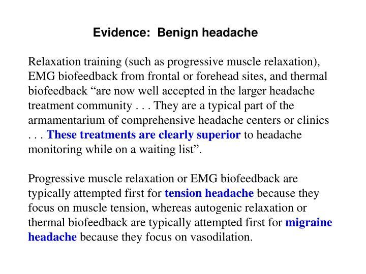 Evidence:  Benign headache