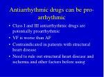 antiarrhythmic drugs can be pro arrhythmic