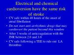 electrical and chemical cardioversion have the same risk of stroke