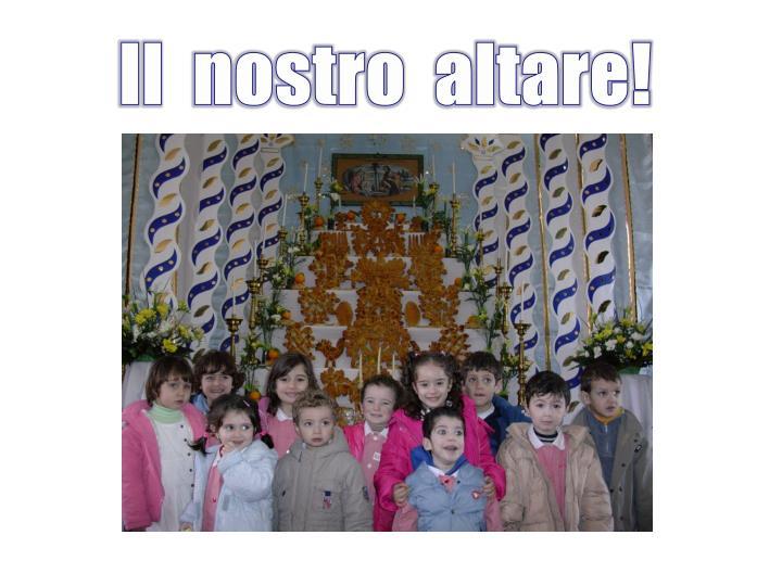 Il  nostro  altare!