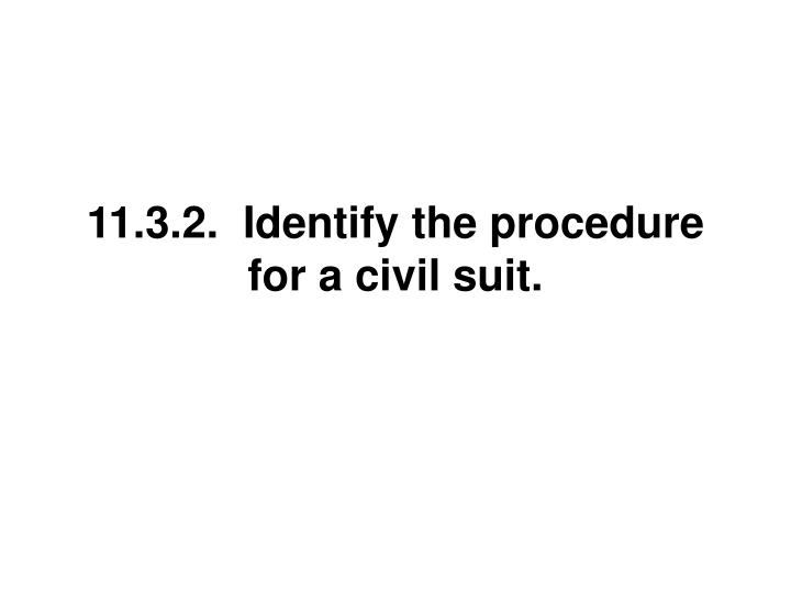 11.3.2.  Identify the procedure for a civil suit.