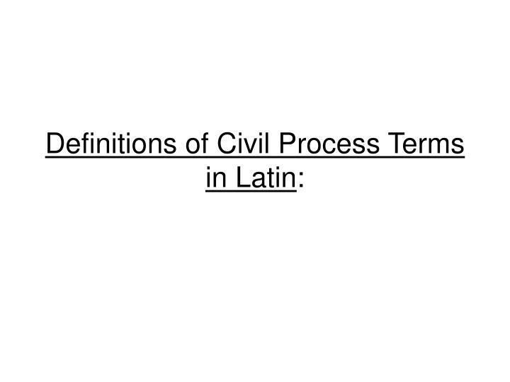 Definitions of Civil Process Terms in Latin