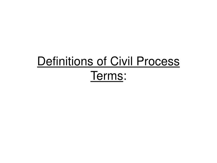 Definitions of Civil Process Terms