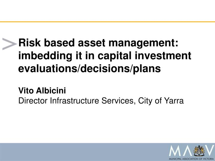 Risk based asset management: imbedding it in capital investment evaluations/decisions/plans