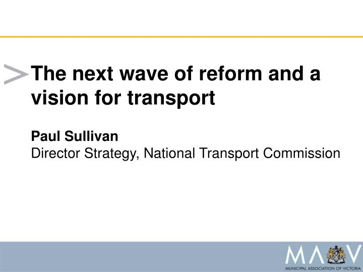 The next wave of reform and a vision for transport