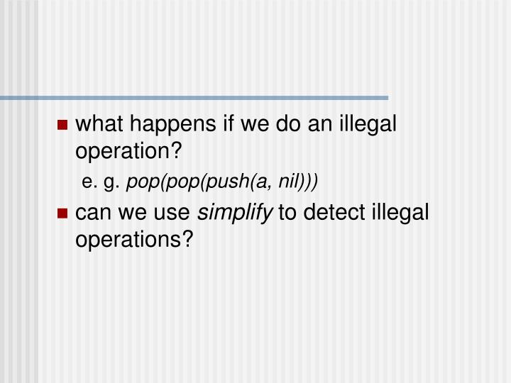 what happens if we do an illegal operation?