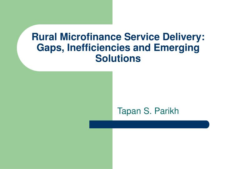 Rural Microfinance Service Delivery: Gaps, Inefficiencies and Emerging Solutions