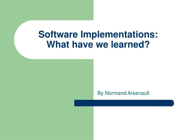 Software implementations what have we learned
