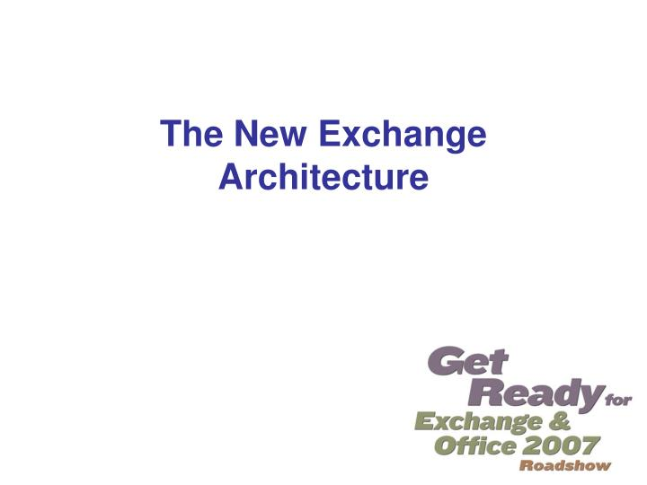 The New Exchange Architecture