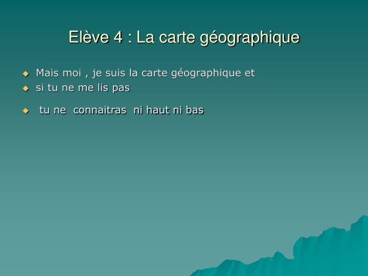 Elève 4: La carte géographique