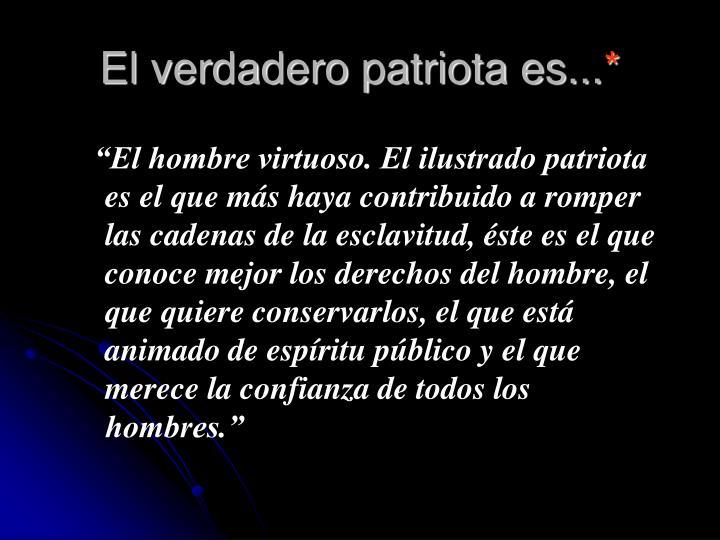 El verdadero patriota es...