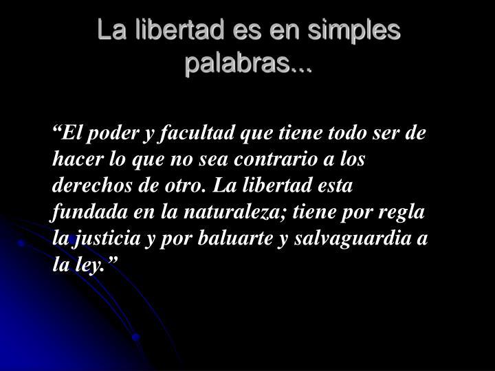 La libertad es en simples palabras...