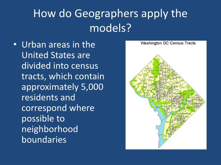How do Geographers apply the models?