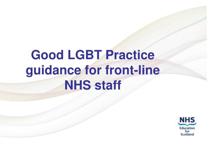 Good lgbt practice guidance for front line nhs staff