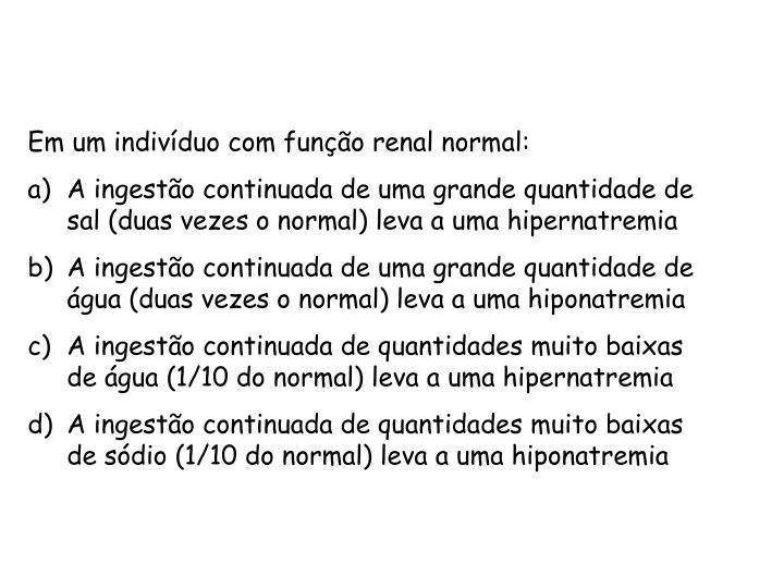 Em um indivíduo com função renal normal: