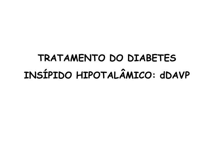 TRATAMENTO DO DIABETES INSÍPIDO HIPOTALÂMICO: dDAVP
