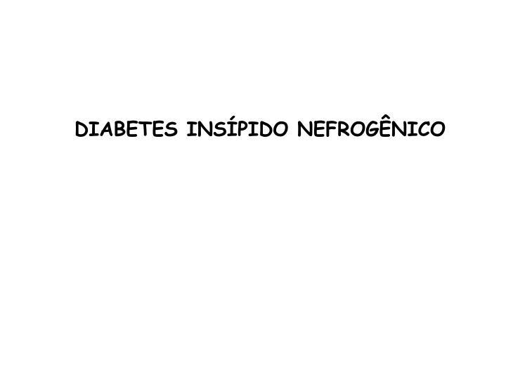 DIABETES INSÍPIDO NEFROGÊNICO