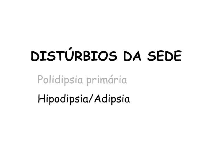 DISTÚRBIOS DA SEDE