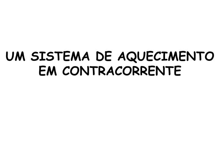UM SISTEMA DE AQUECIMENTO EM CONTRACORRENTE