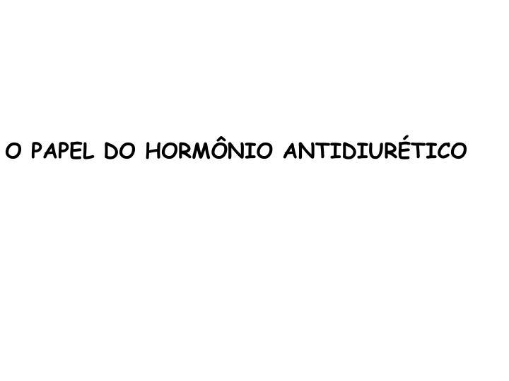 O PAPEL DO HORMÔNIO ANTIDIURÉTICO