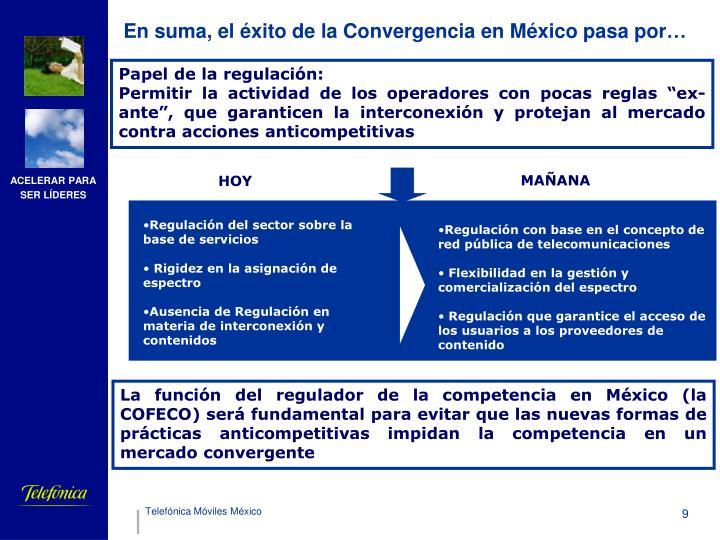 En suma, el éxito de la Convergencia en México pasa por…